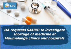 DA has requested that the SAHRC investigates the shortage of medication in Mpumalanga.